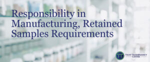 Read more about the article Responsibility in Manufacturing, Retained Samples Requirements