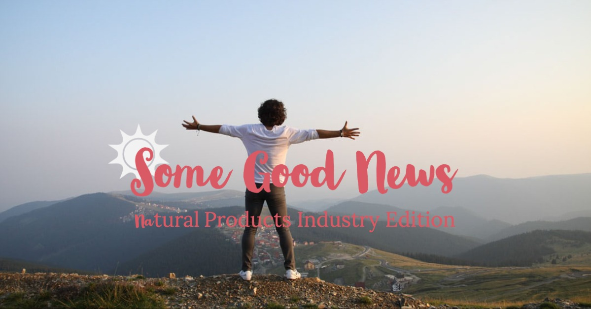 You are currently viewing Some Good News – Natural Products Industry Edition